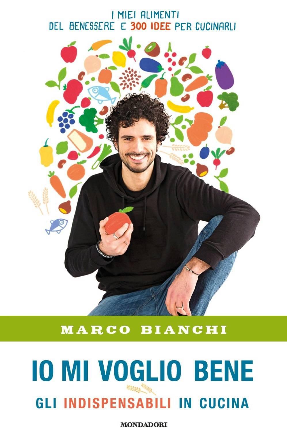 """Io mi voglio bene. Gli indispensabili in cucina: il libro di Marco Bianchi per mangiare """"buono e sano"""""""