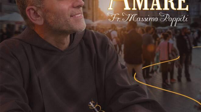 """""""Ama per amare"""", presentazione del nuovo album di Frate Massimo Poppiti"""